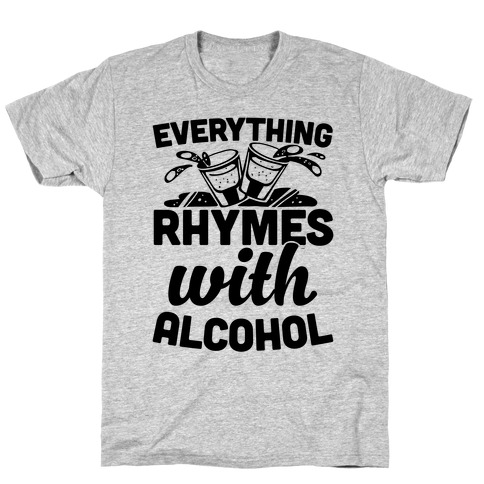 Everything Rhymes With Alcohol T-Shirt