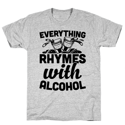 Everything Rhymes With Alcohol Mens T-Shirt