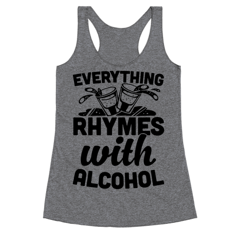 Everything Rhymes With Alcohol Racerback Tank Top