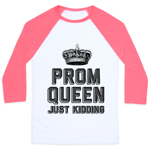 Prom Queen Just Kidding Baseball Tee