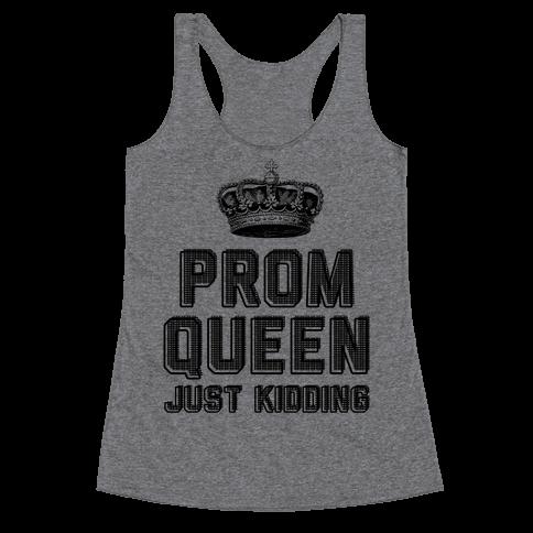 Prom Queen Just Kidding Racerback Tank Top