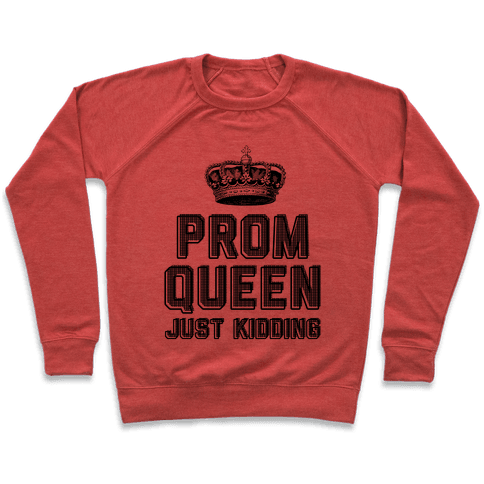 Prom Queen Just Kidding Pullover