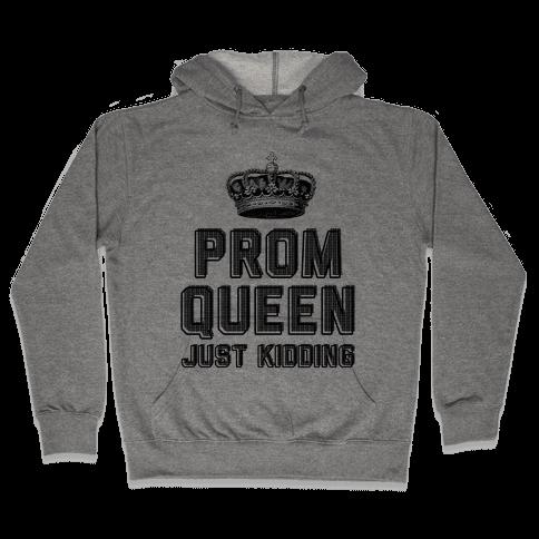 Prom Queen Just Kidding Hooded Sweatshirt
