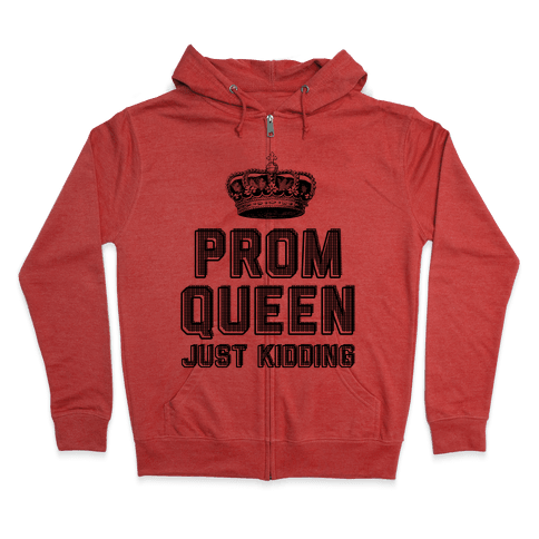 Prom Queen Just Kidding Zip Hoodie