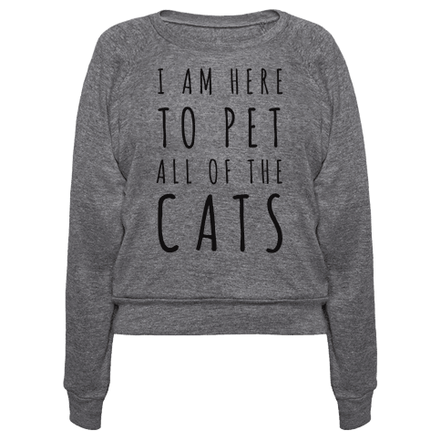 I Am Here To Pet All Of The Cats