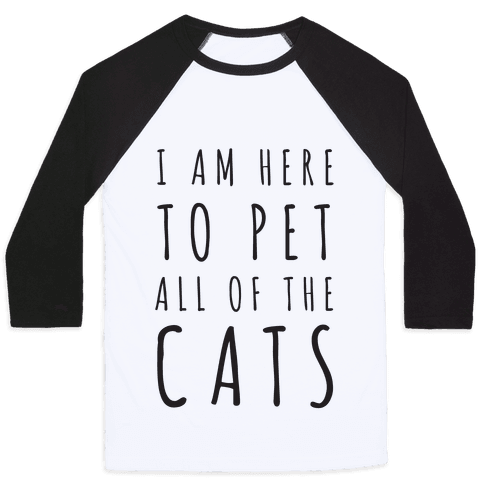 I Am Here To Pet All Of The Cats Baseball Tee
