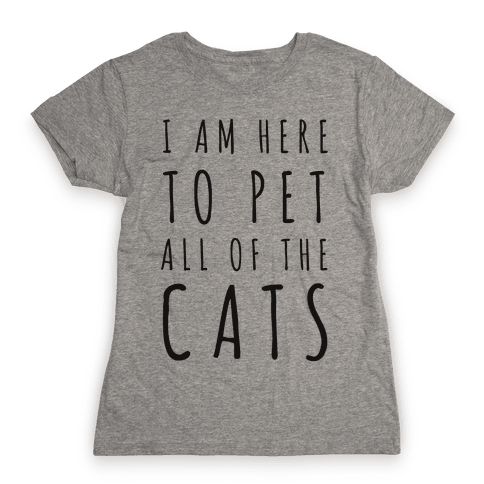 I Am Here To Pet All Of The Cats Womens T-Shirt