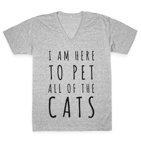 I Am Here To Pet All Of The Cats V-Neck Tee Shirt