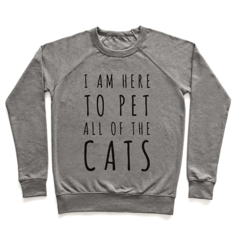 I Am Here To Pet All Of The Cats Pullover