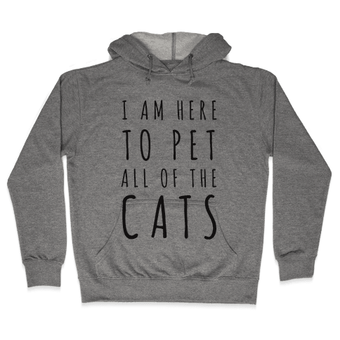 I Am Here To Pet All Of The Cats Hooded Sweatshirt