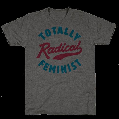 Totally Radical Feminist Mens T-Shirt