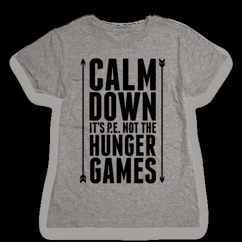 CALM DOWN. It's P.E. Not The Hunger Games Womens T-Shirt