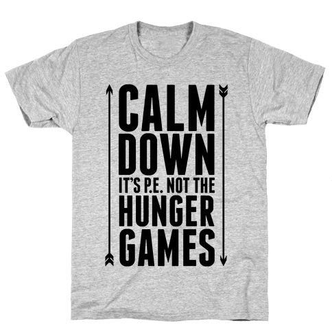 CALM DOWN. It's P.E. Not The Hunger Games Mens T-Shirt