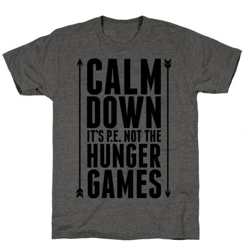 CALM DOWN. It's P.E. Not The Hunger Games T-Shirt
