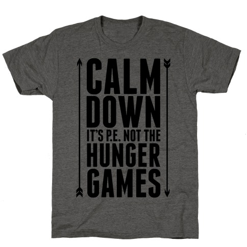 CALM DOWN. It's P.E. Not The Hunger Games T-Shirt