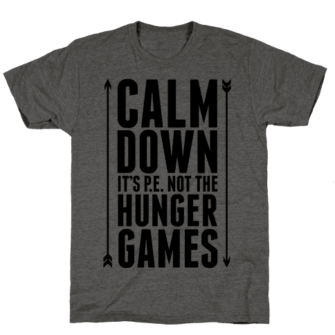 CALM DOWN. It's P.E. Not The Hunger Games