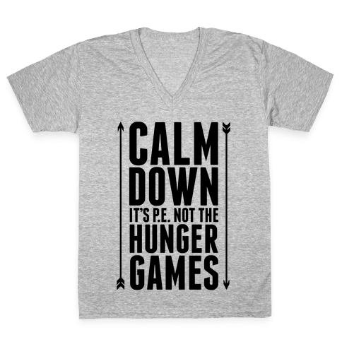 CALM DOWN. It's P.E. Not The Hunger Games V-Neck Tee Shirt