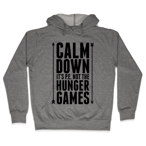 CALM DOWN. It's P.E. Not The Hunger Games Hooded Sweatshirt