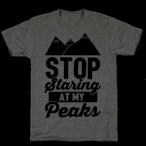 Stop Staring At My Peaks Mens T-Shirt