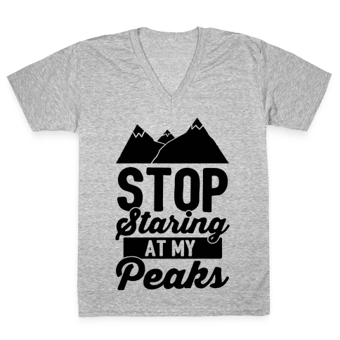 Stop Staring At My Peaks V-Neck Tee Shirt