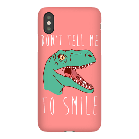 Don't Tell Me To Smile Dino Phone Case