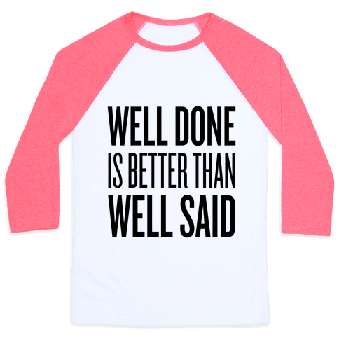Well Done > Well Said Baseball Tee