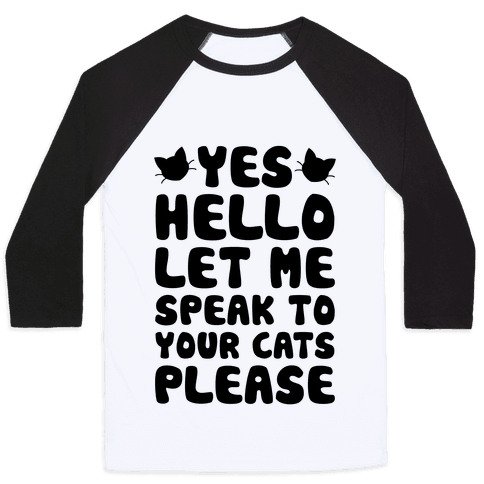 Let Me Speak To Your Cats Please Baseball Tee