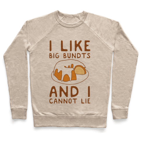 I Like Big Bundts And I Cannot Lie Pullover