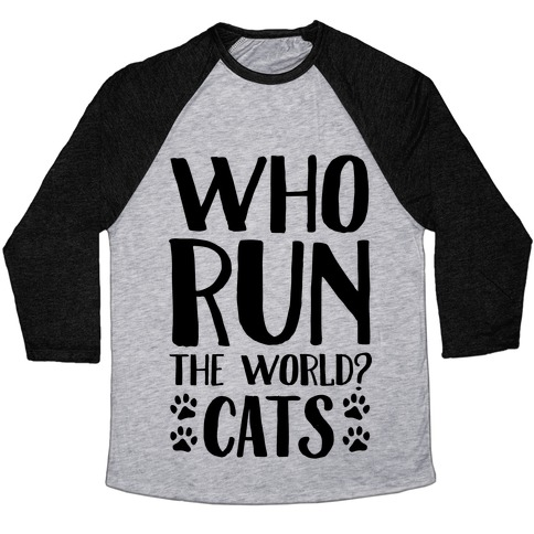 Who Run The World Cats Baseball Tee