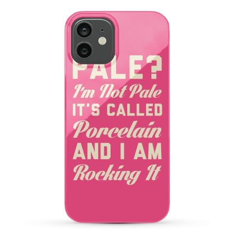 I'm Not Pale It's Called Porcelain Phone Case