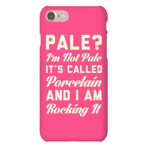 I'm Not Pale It's Called Porcelain Phone Case
