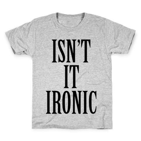 Isn't It Ironic? Kids T-Shirt