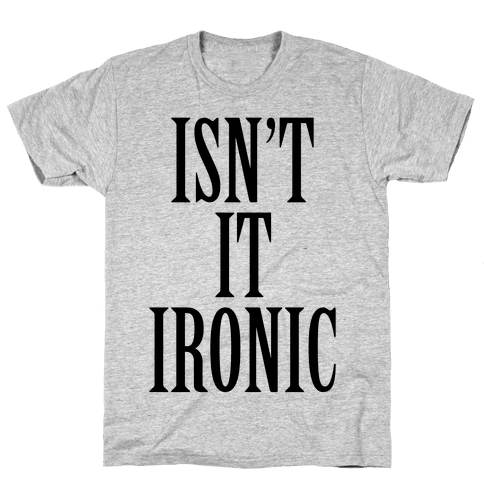 Isn't It Ironic? Mens T-Shirt