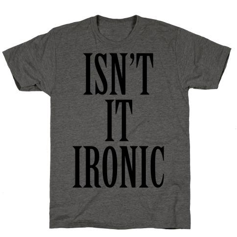 Isn't It Ironic? T-Shirt