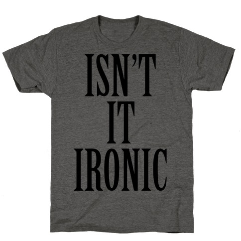 Isn't It Ironic? T-Shirt