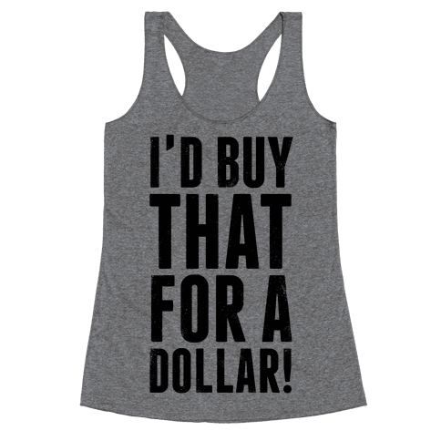 I'd Buy That For A Dollar! Racerback Tank Top