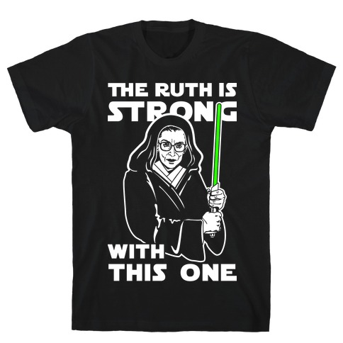 The Ruth is Strong with This One T-Shirt