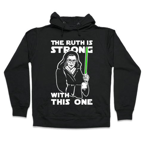 The Ruth is Strong with This One Hooded Sweatshirt
