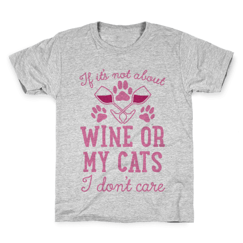 If It's Not About Wine Or My Cats I Don't Care Kids T-Shirt