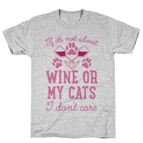 If It's Not About Wine Or My Cats I Don't Care Mens T-Shirt