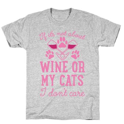 If It's Not About Wine Or My Cats I Don't Care Mens T-Shirt