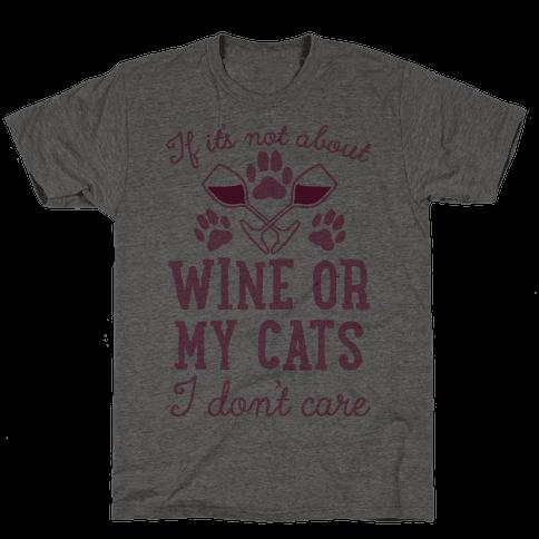 If It's Not About Wine Or My Cats I Don't Care