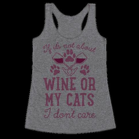 If It's Not About Wine Or My Cats I Don't Care Racerback Tank Top