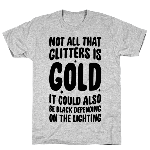 Not All That Glitters Is Gold Mens T-Shirt