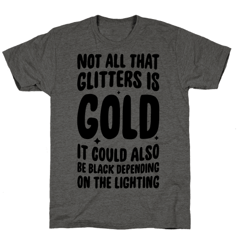 Not All That Glitters Is Gold