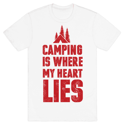 Camping Is Where My Heart Lies Mens T-Shirt