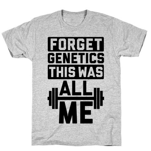 Forget Genetics T-Shirt