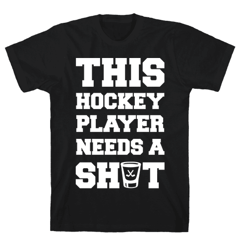 This Hockey Player Needs A Shot Mens T-Shirt