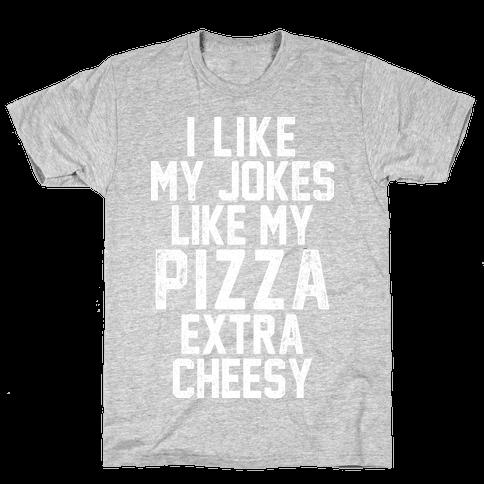 I Like My Pizza Like My Jokes Mens T-Shirt