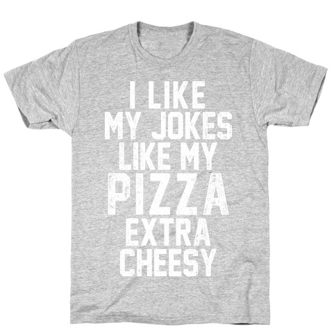 I Like My Pizza Like My Jokes Mens T-Shirt